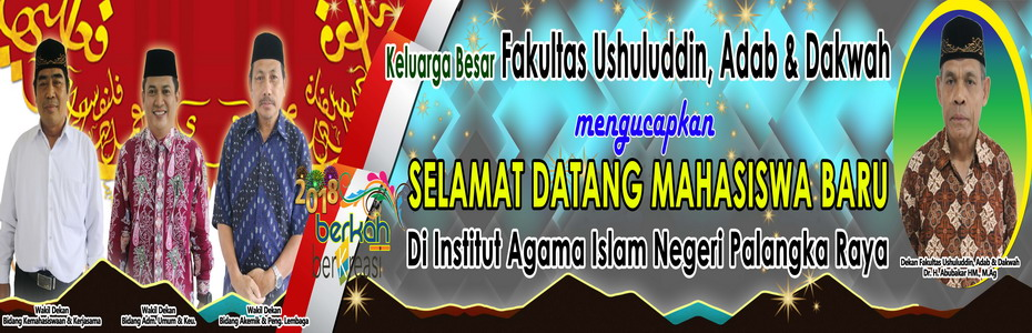 Selamat Datang Calon Mahasiswa Baru di Fakultas Ushuluddin, Adab dan Dakwah IAIN Palangka Raya